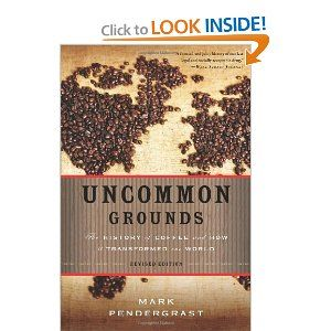 Uncommon Grounds: The History of Coffee and How It Transformed Our World: Mark Pendergrast: 9780465018369: Amazon.com: Books