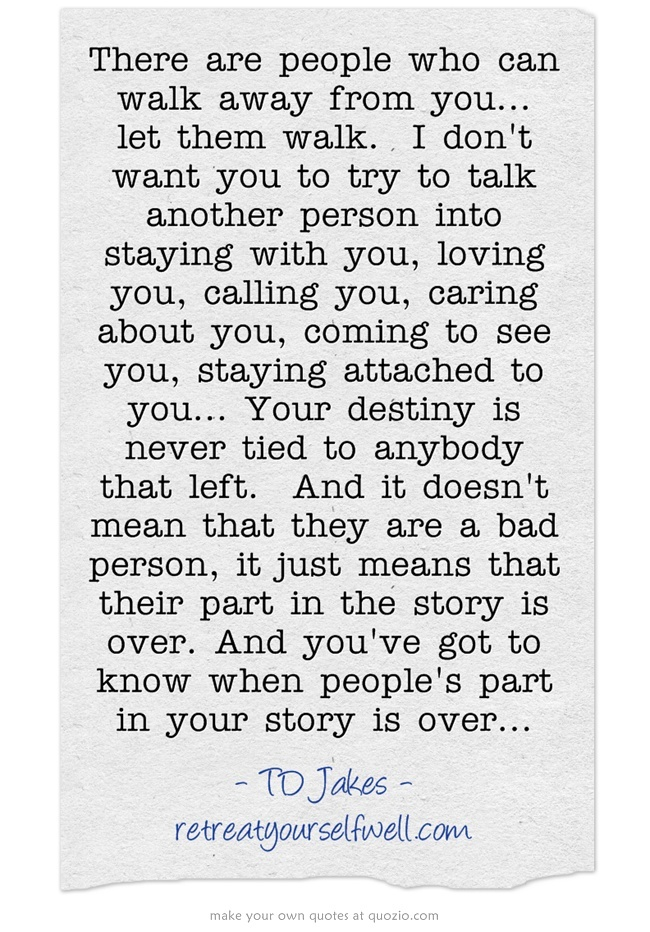 ...and you've got to know when people's part in your story is over ...