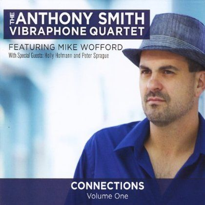 The Anthony Smith Vibraphone Quartet - Connections Vol. One
