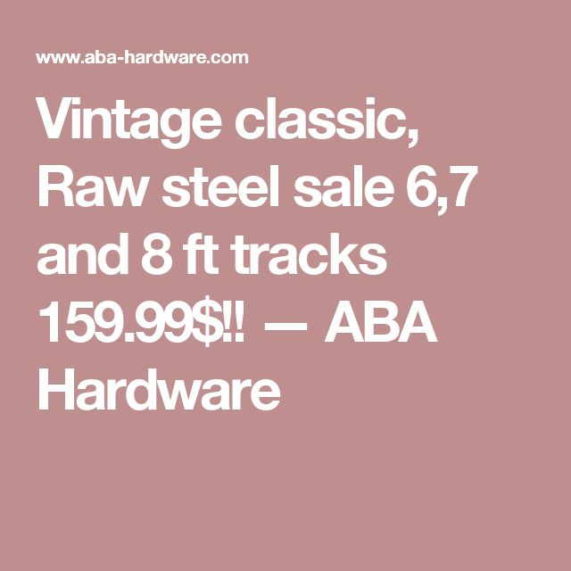 Vintage classic, Raw steel sale 6,7 and 8 ft tracks 159.99$!! — ABA Hardware