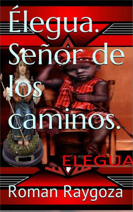 Élegua | Señor de los Caminos, de Roman Raygoza A.. Puedes conseguirlo en http://religionymitologia.esoterik-a.com/producto/elegua-senor-los-caminos/