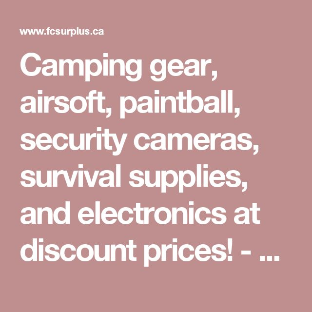 Camping gear, airsoft, paintball, security cameras, survival supplies, and electronics at discount prices! - Forest City Surplus Canada - discount prices