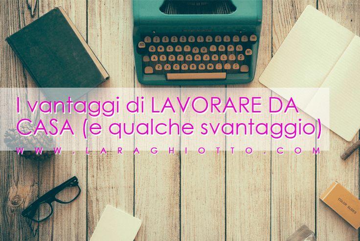 I vantaggi di lavorare da casa (e qualche svantaggio) – Lara Ghiotto #LaraGhiotto #casa