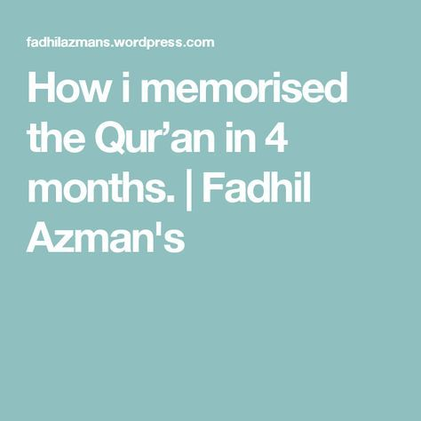 How i memorised the Qur'an in 4 months. | Fadhil Azman's