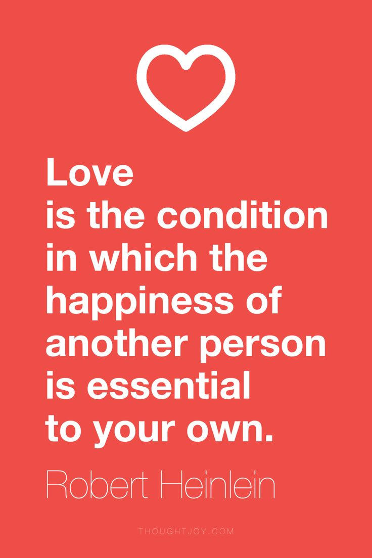 """""""Love is the condition in which the happiness of another person is essential to your own."""" ― Robert Heinlein   ― Robert Heinlein"""