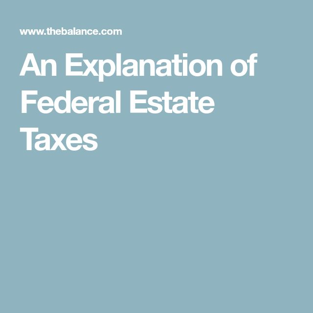 An Explanation of Federal Estate Taxes