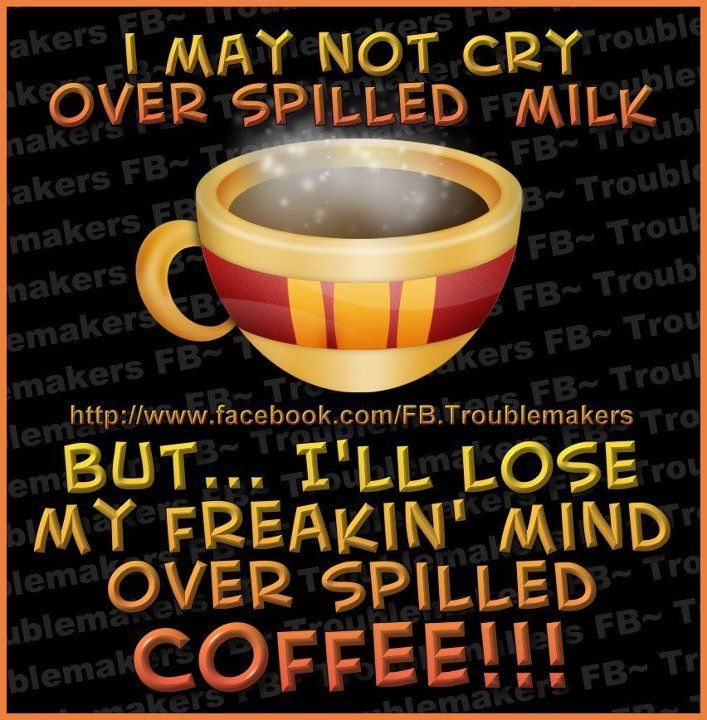 So don't pout out my coffee!Coffe Time, Coffe Lovers, Coffee, Coffe Breaking, Funny, Things Coffe, Spill Coffe, Games Milk, Coffe Addict
