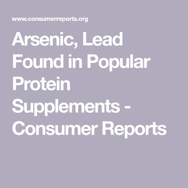 Arsenic, Lead Found in Popular Protein Supplements - Consumer Reports