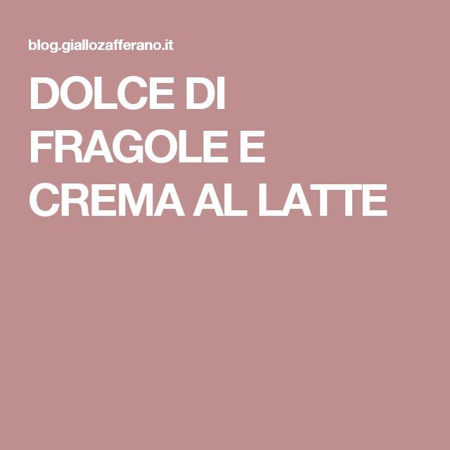 DOLCE DI FRAGOLE E CREMA AL LATTE
