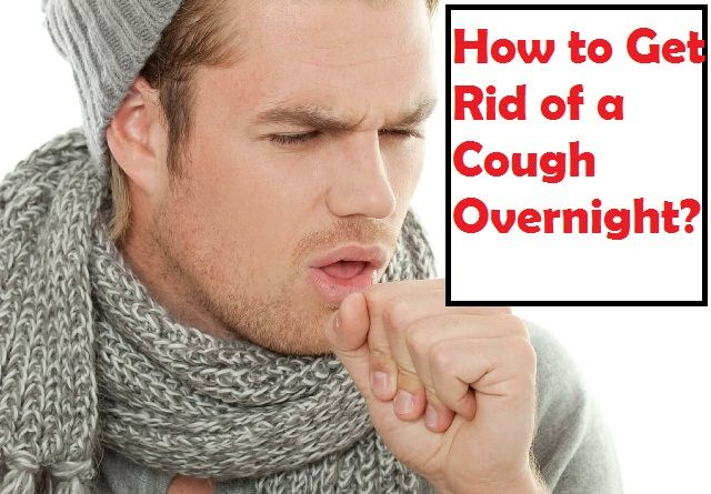 How to get rid of a cough overnight? Overnight treatment for cough. Remedies to treat cough naturally. Get rid of cough fast at home. Ways to prevent cough.