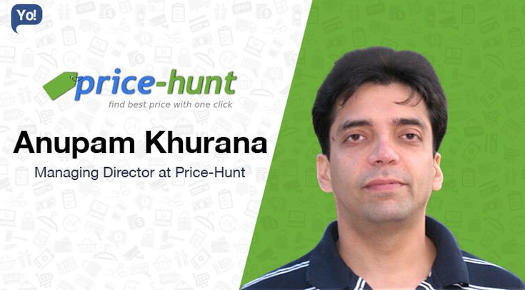 Interview with Anupam Khurana, Managing director at Price Hunt - Know more about this entrepreneur whose 'never give up' attitude led him to success.
