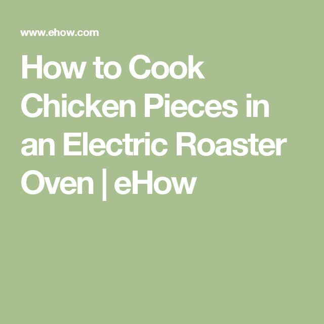 How to Cook Chicken Pieces in an Electric Roaster Oven | eHow