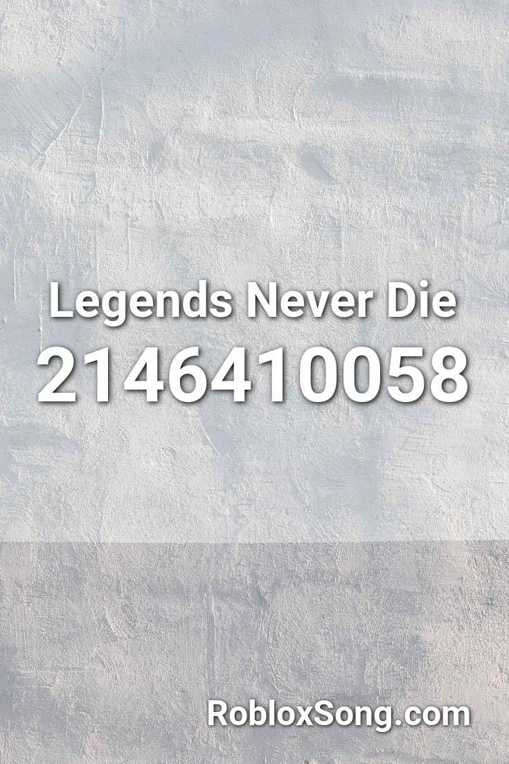 Legends Never Die Roblox Id Roblox Music Codes In 2020 Songs