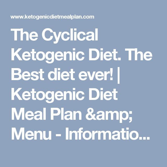 The Cyclical Ketogenic Diet. The Best diet ever! | Ketogenic Diet Meal Plan & Menu - Information On Ketosis State
