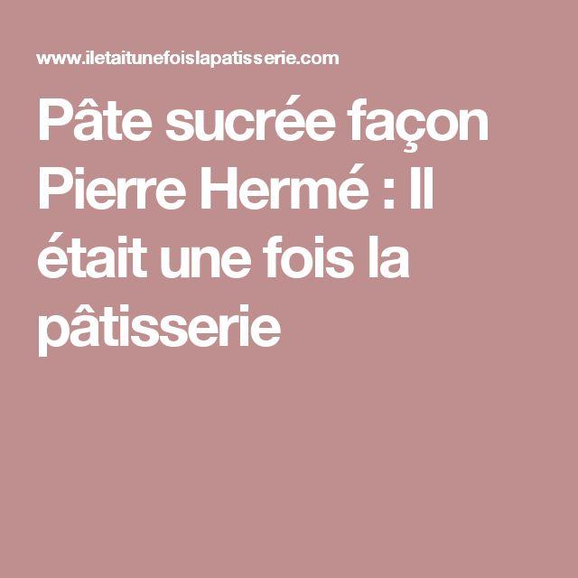 Pâte sucrée façon Pierre Hermé : Il était une fois la pâtisserie