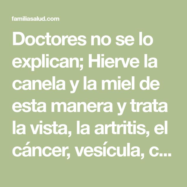 Doctores no se lo explican; Hierve la canela y la miel de esta manera y trata la vista, la artritis, el cáncer, vesícula, colesterol, ayuda a perder peso y más.