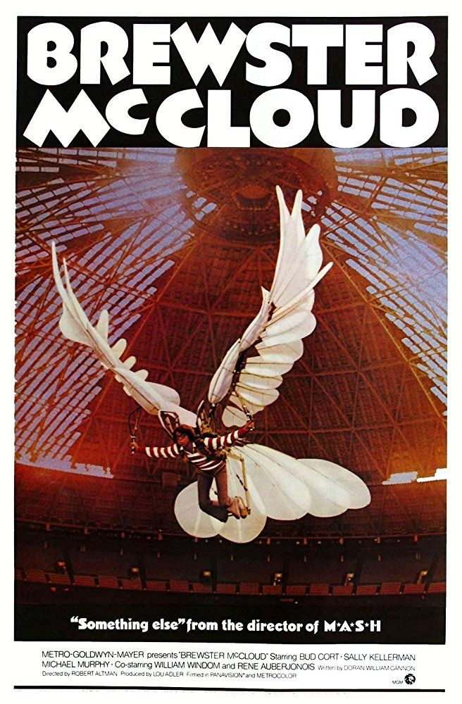 Brewster McCloud (1970) An introverted loner living in the bowels of the Astrodome plots to develop - with the aid of a mysterious guardian angel - a pair of wings that will help him fly. Director: Robert Altman Writer: Doran William Cannon Stars: Bud Cort, Shelley Duvall, Sally Kellerman