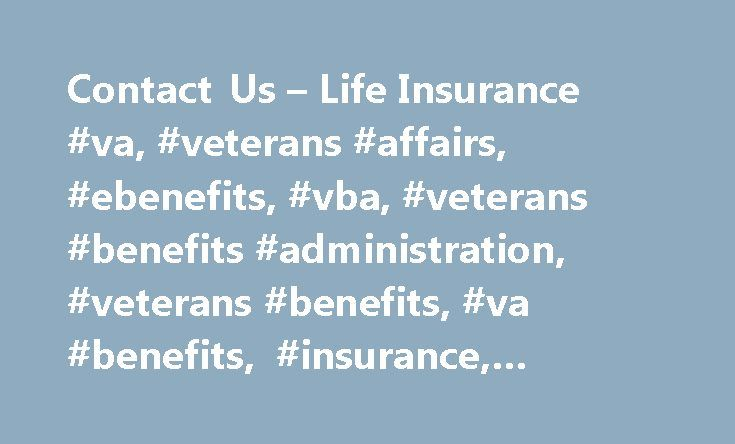 Contact Us – Life Insurance #va, #veterans #affairs, #ebenefits, #vba, #veterans #benefits #administration, #veterans #benefits, #va #benefits, #insurance, #contact # http://detroit.remmont.com/contact-us-life-insurance-va-veterans-affairs-ebenefits-vba-veterans-benefits-administration-veterans-benefits-va-benefits-insurance-contact/  # Attention A T users. To access the menus on this page please perform the following steps. 1. Please switch auto forms mode to off. 2. Hit enter to expand a…