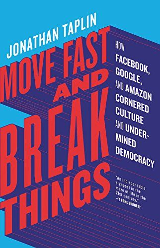 Move Fast and Break Things: How Facebook, Google, and Ama...