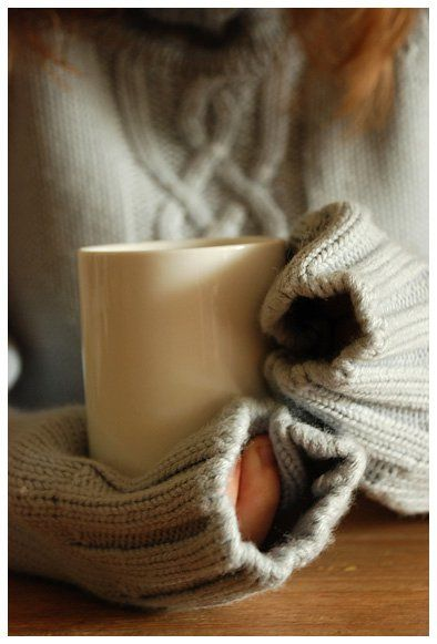 sleeves over hands + warm mug for cold hands :)