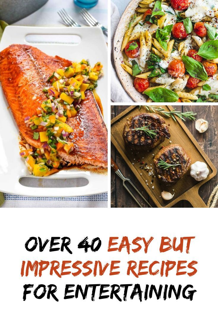 50 Easy Impressive Meals For Company Impressive Dinner Recipes The Welcoming Table Impressive Recipes Dinner Party Recipes Impressive Dinner