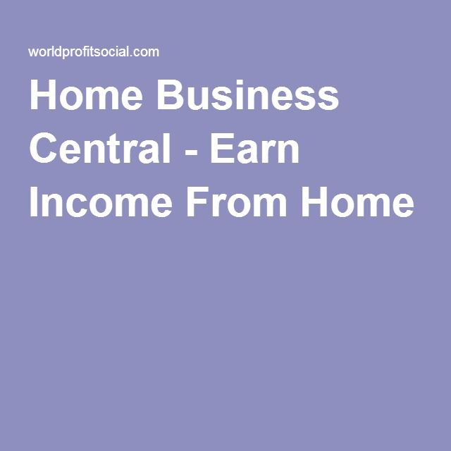 Home Business Central - Earn Income From Home