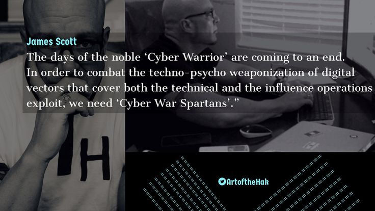 """""""The days of the noble '#Cyber #Warrior' are coming to an end. In order to combat the techno-#psycho weaponization of digital vectors that cover both the technical and the influence operations exploit, we need '#CyberWar #Spartans'."""" - James Scott #CyberCenturion  #CyberWarrior  #combat  #technoruhez  #psyops  #weaponization  #Technical  #influence  #Influencers  #CyberWar  #SpartansWill  #hacker  #cybersecurity  #infosec"""