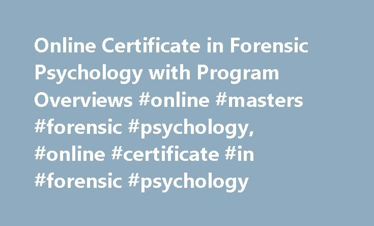 Online Certificate in Forensic Psychology with Program Overviews #online #masters #forensic #psychology, #online #certificate #in #forensic #psychology http://kansas.remmont.com/online-certificate-in-forensic-psychology-with-program-overviews-online-masters-forensic-psychology-online-certificate-in-forensic-psychology/  # Online Certificate in Forensic Psychology with Program Overviews What You Need to Know Forensic psychology certificate programs combine the disciplines of psychology and…