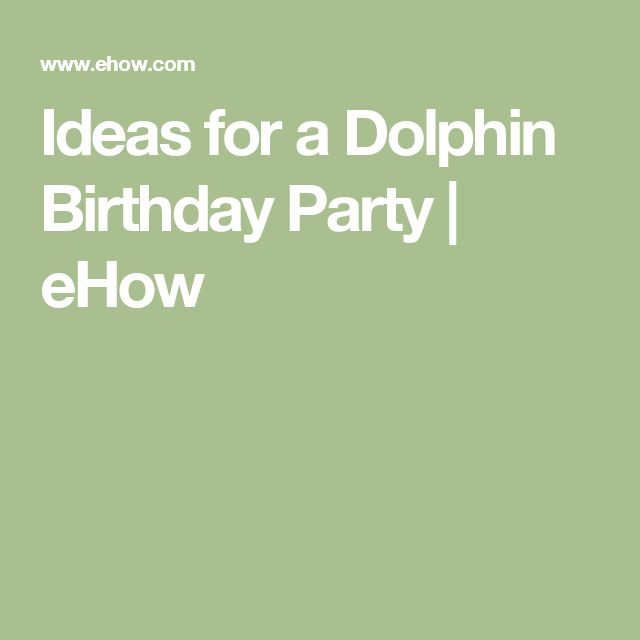 Ideas for a Dolphin Birthday Party | eHow