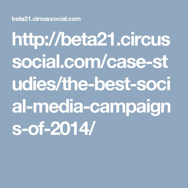 http://beta21.circussocial.com/case-studies/the-best-social-media-campaigns-of-2014/