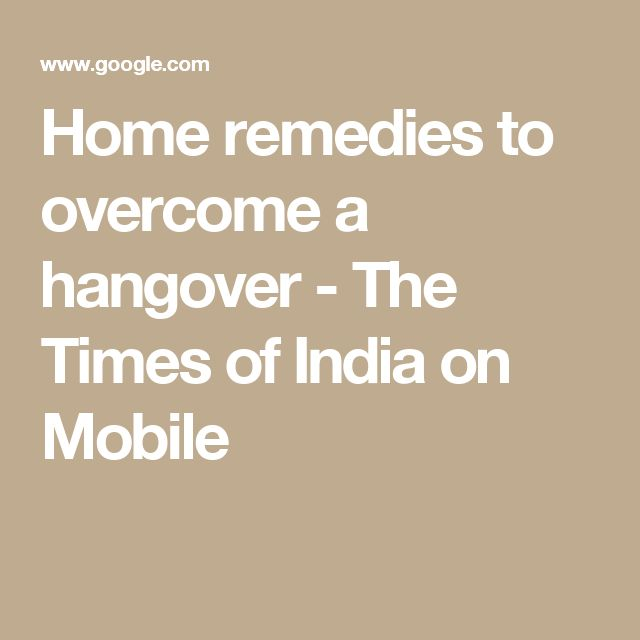 Home remedies to overcome a hangover - The Times of India on Mobile