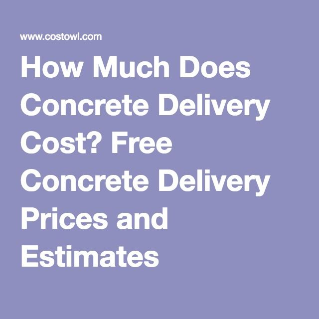 How Much Does Concrete Delivery Cost? Free Concrete Delivery Prices and Estimates
