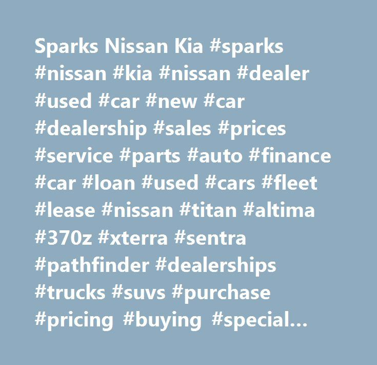 Sparks Nissan Kia #sparks #nissan #kia #nissan #dealer #used #car #new #car #dealership #sales #prices #service #parts #auto #finance #car #loan #used #cars #fleet #lease #nissan #titan #altima #370z #xterra #sentra #pathfinder #dealerships #trucks #suvs #purchase #pricing #buying #special #financing #preowned #loans #autos #automotive #automobile #vehicle #pre-owned #sport #utility #vehicle #monroe, #la #sparks #nissan #kia #kia #dealer #used #car #new #car #dealership #sales #prices…