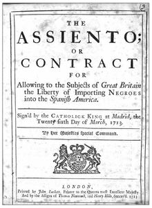 Cover of the English translation of the Asiento contract signed by Britain and Spain in 1713 as part of the Utrecht treaty that ended the War of Spanish Succession. The contract granted exclusive rights to Britain to sell slaves in the Spanish Indies.The Asiento set a sale quota of 4800 units of slaves per year. An adult male slave counted as one unit; females and children counted as fractions of a unit. Initially the slaves were provided by the Royal African Company.