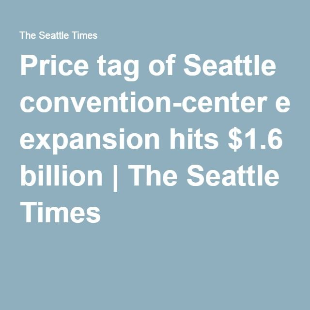 Price tag of Seattle convention-center expansion hits $1.6 billion | The Seattle Times