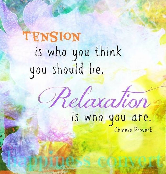 Relaxation is who you are vs tension quote via www.Facebook.com/HappinessConvert