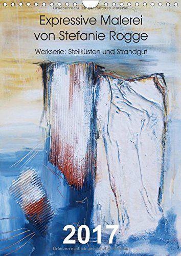 Expressive Malerei von Stefanie Rogge (Wandkalender 2017 DIN A4 hoch): Werkserie: Steilküsten und Strandgut (Monatskalender, 14 Seiten ), http://www.amazon.de/dp/3665569737/ref=cm_sw_r_pi_awdl_xs_45mmybDFSXTX3