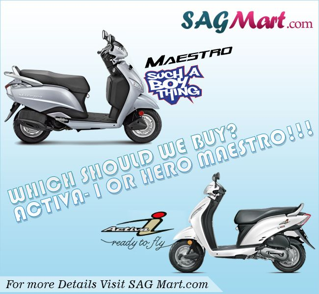 Which scooter should you buy for best mileage and complete satisfaction. Read more: http://www.sagmart.com/news/Automobiles/which-should-we-buy-activa-i-or-hero-maestro