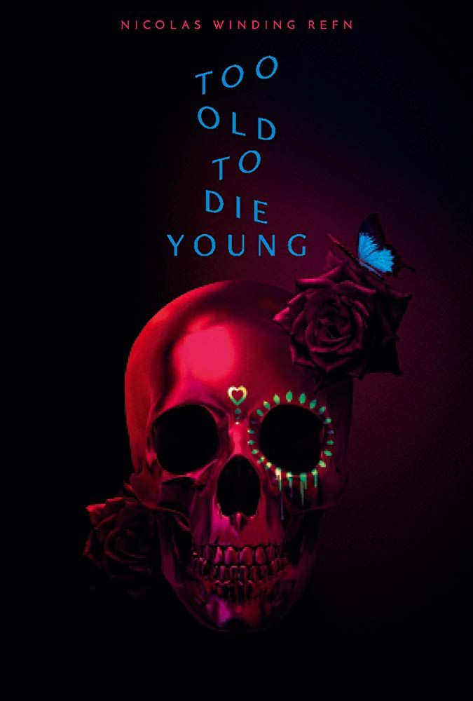 Too Old To Die Young By Nicolas Winding Refn Tv Series Cannes2019 Out Of Competition Poster Die Young Tv Series To Watch Amazon Prime Shows