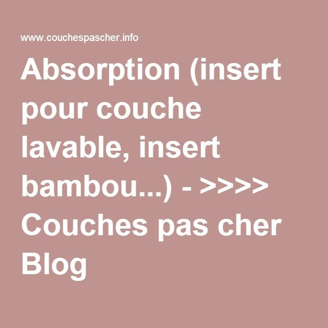 Absorption (insert pour couche lavable, insert bambou...) - >>>> Couches pas cher Blog