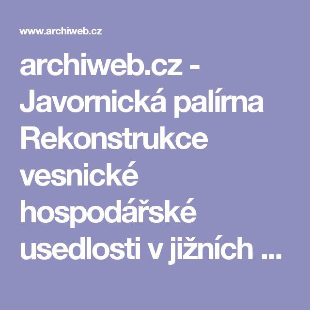 archiweb.cz  - Javornická palírna Rekonstrukce vesnické hospodářské usedlosti v jižních Čechách a přestavba na malý ovocný lihovar se zázemím, prodejnou, ubytováním a ovocným sadem
