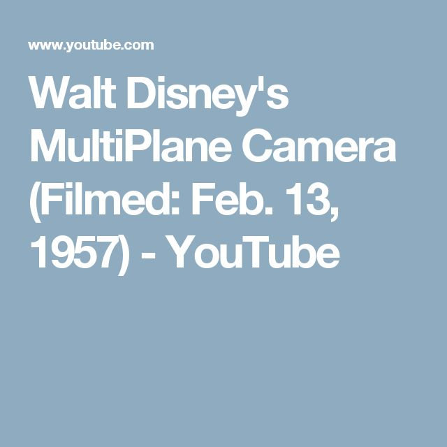 Walt Disney's MultiPlane Camera (Filmed: Feb. 13, 1957) - YouTube