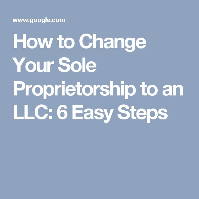 How To Change Your Sole Proprietorship To An LLC: 6 Easy