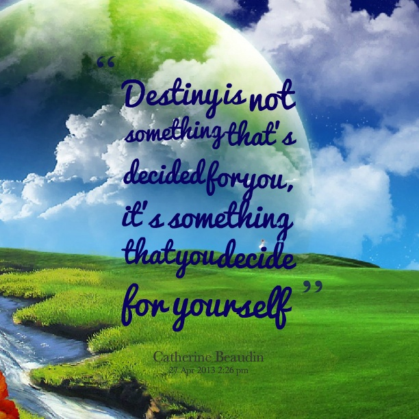 Your responsible for your own destiny