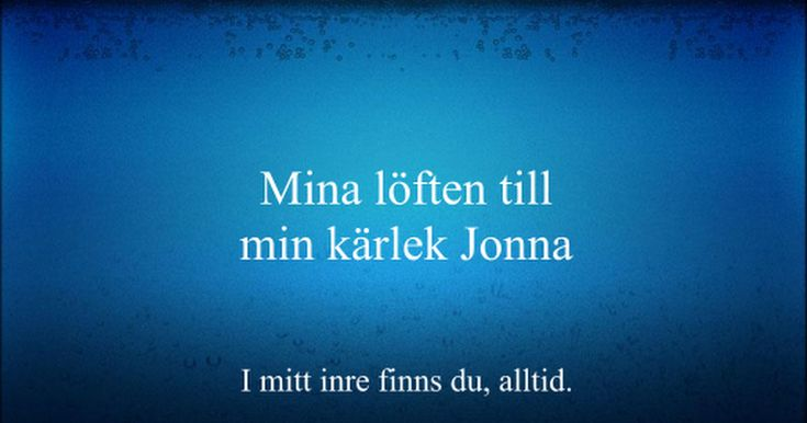 Mina löften till min kärlek Jonna I mitt inre finns du, alltid.