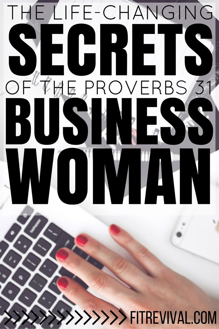 The Proverbs 31 woman is an elusive, admirable character. She has so much to teach us by her example Life Changing Secrets of the Proverbs 31 Business Woman