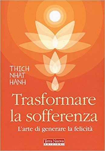 Amazon.it: Trasformare la sofferenza. L'arte di generare felicità - Thich Nhat Hanh, M. Pochettino, D. Petech - Libri
