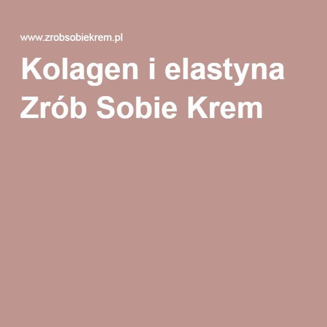 Kolagen i elastyna Zrób Sobie Krem