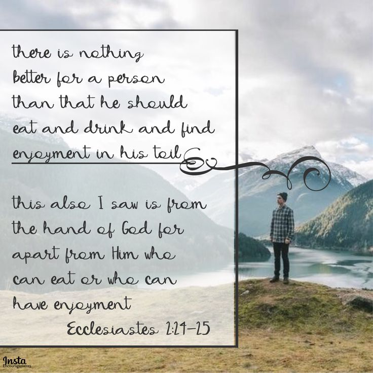 There is nothing better for a person than that he should eat and drink and find enjoyment in his toil. This also, I saw, is from the hand of God, for apart from Him who can eat or who can have enjoyment? Ecclesiastes 2:24-25  #InstaEncouragements #instagood #wisdomwords #photooftheday #instadaily #Mondaymotivation #Monday #motivationMonday