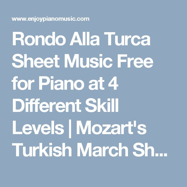 Rondo Alla Turca Sheet Music Free for Piano at 4 Different Skill Levels | Mozart's Turkish March Sheet Music Free Original and Easy Versions - EnjoyPianoMusic.com